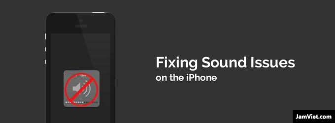 Khắc phục lỗi Iphone không có tiếng